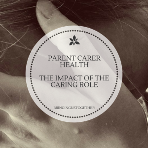 Parent Carer Health - the impact of the caring role